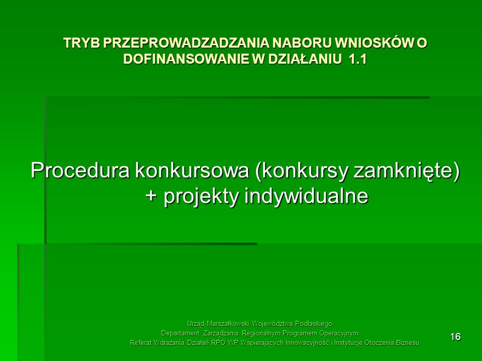 Procedura konkursowa (konkursy zamknięte) + projekty indywidualne
