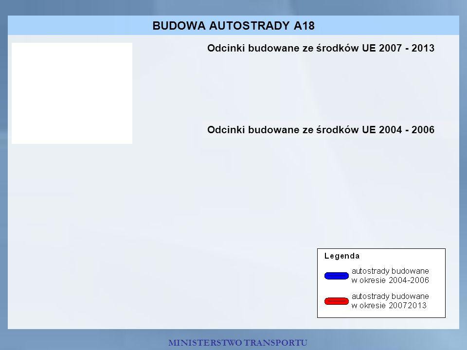BUDOWA AUTOSTRADY A18 Odcinki budowane ze środków UE 2007 - 2013