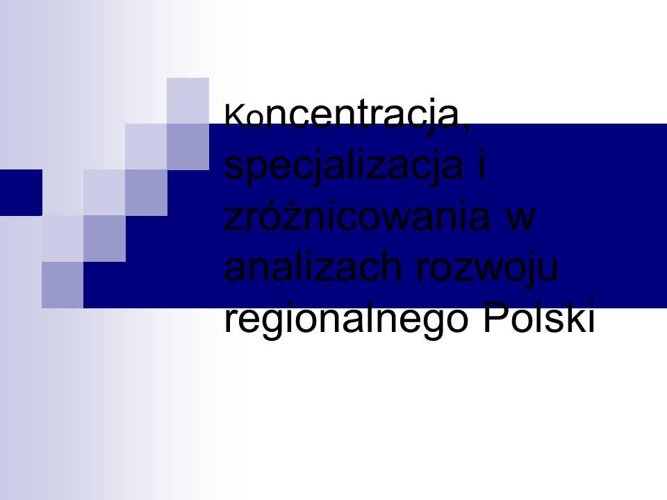 Koncentracja, specjalizacja i zróżnicowania w analizach rozwoju regionalnego Polski