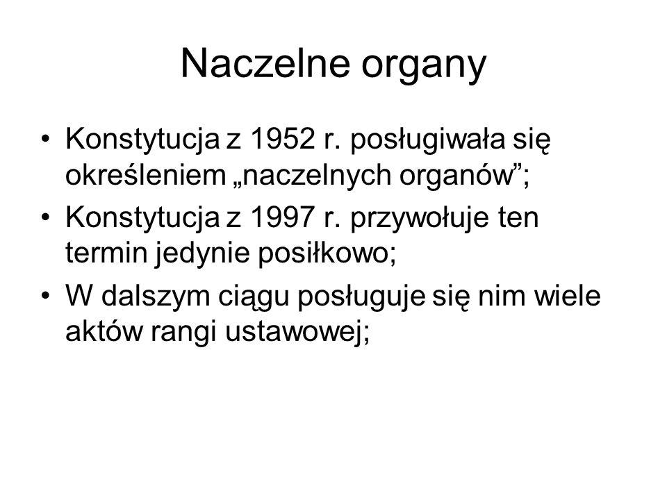 """Naczelne organy Konstytucja z 1952 r. posługiwała się określeniem """"naczelnych organów ;"""