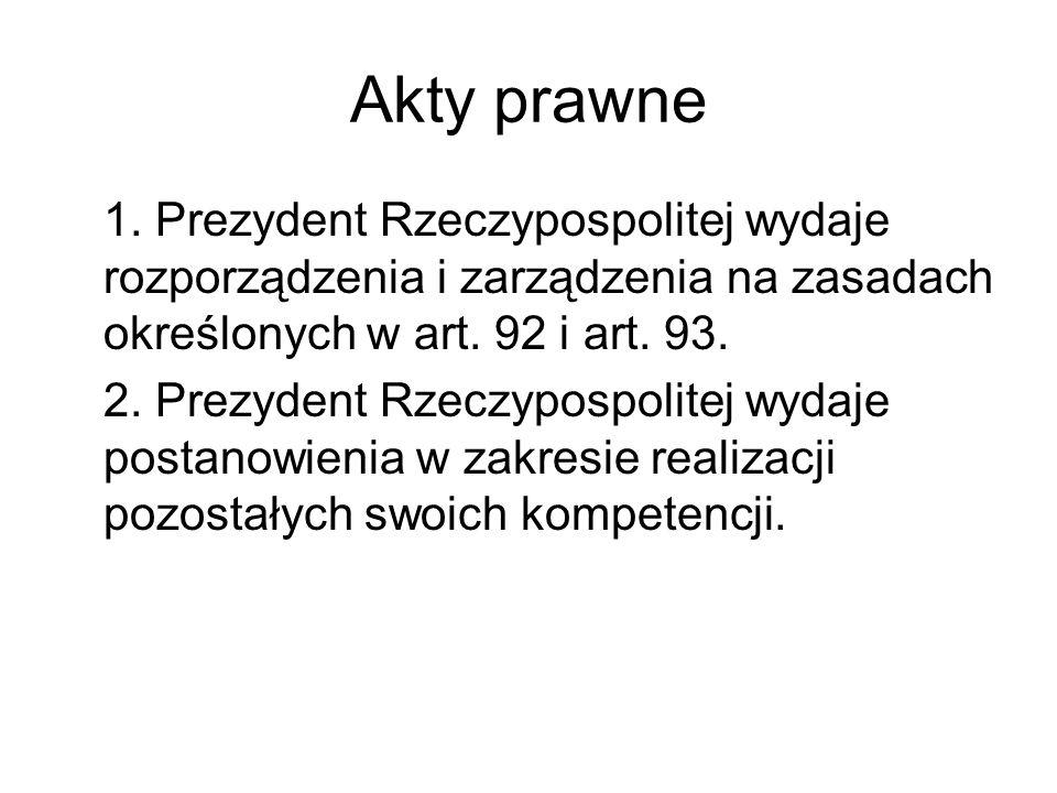 Akty prawne 1. Prezydent Rzeczypospolitej wydaje rozporządzenia i zarządzenia na zasadach określonych w art. 92 i art. 93.