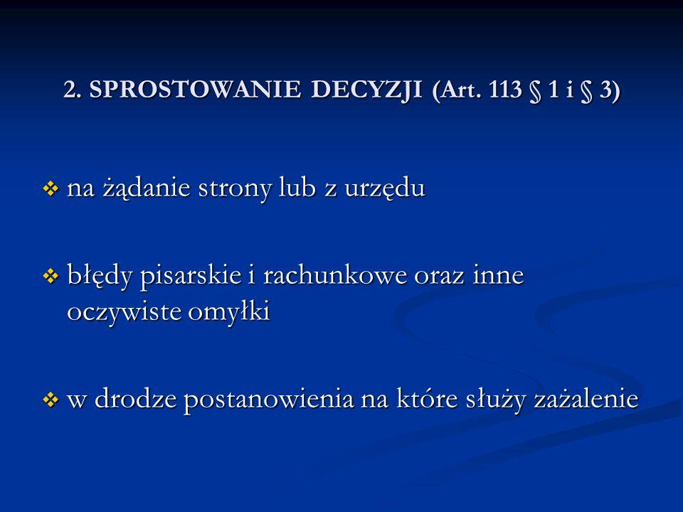 2. SPROSTOWANIE DECYZJI (Art. 113 § 1 i § 3)