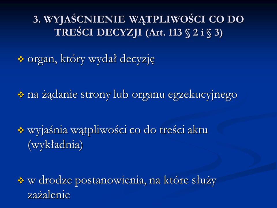 3. WYJAŚCNIENIE WĄTPLIWOŚCI CO DO TREŚCI DECYZJI (Art. 113 § 2 i § 3)