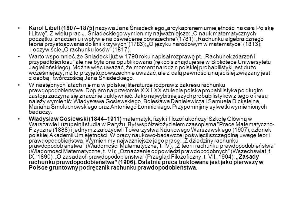 """Karol Libelt (1807–1875) nazywa Jana Śniadeckiego """"arcykapłanem umiejętności na całą Polskę i Litwę . Z wielu prac J. Śniadeckiego wymienimy najważniejsze: """"O nauk matematycznych początku, znaczeniu i wpływie na oświecenie powszechne (1781); """"Rachunku algebraicznego teoria przystosowania do linii krzywych (1783); """"O języku narodowym w matematyce (1813); i oczywiście """"O rachunku losów (1817)."""
