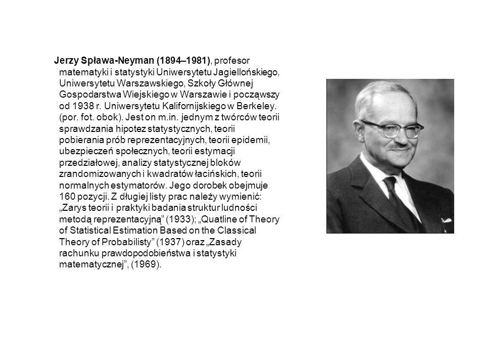 Jerzy Spława-Neyman (1894–1981), profesor matematyki i statystyki Uniwersytetu Jagiellońskiego, Uniwersytetu Warszawskiego, Szkoły Głównej Gospodarstwa Wiejskiego w Warszawie i począwszy od 1938 r.