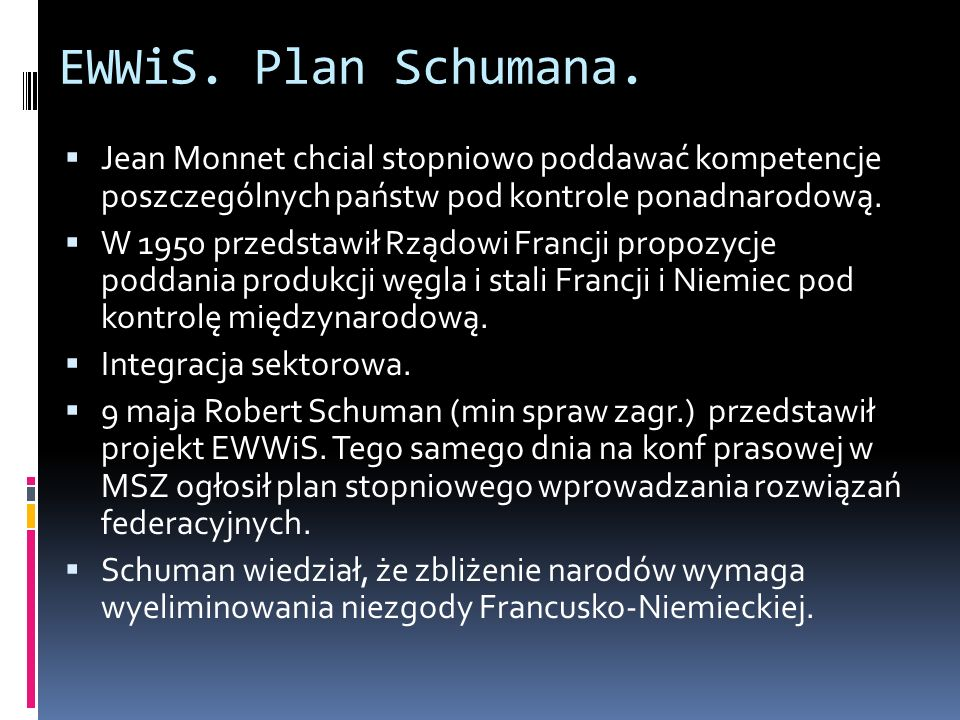 EWWiS. Plan Schumana.Jean Monnet chcial stopniowo poddawać kompetencje poszczególnych państw pod kontrole ponadnarodową.
