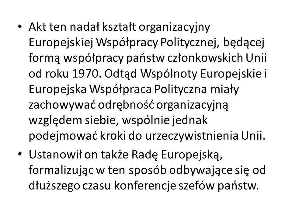 Akt ten nadał kształt organizacyjny Europejskiej Współpracy Politycznej, będącej formą współpracy państw członkowskich Unii od roku 1970. Odtąd Wspólnoty Europejskie i Europejska Współpraca Polityczna miały zachowywać odrębność organizacyjną względem siebie, wspólnie jednak podejmować kroki do urzeczywistnienia Unii.