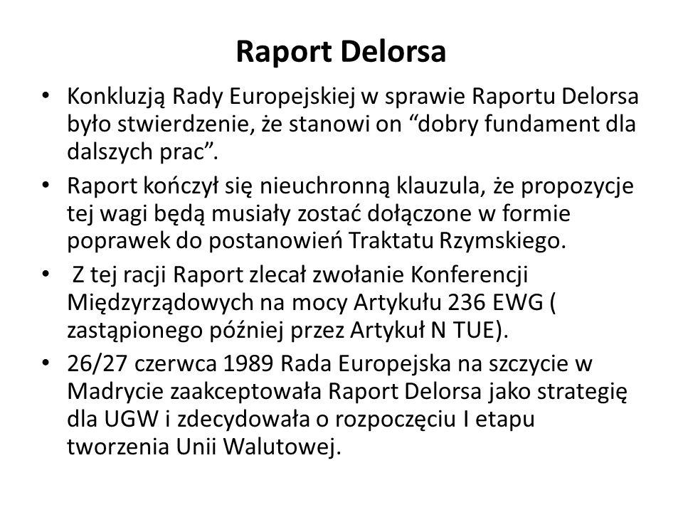 Raport Delorsa Konkluzją Rady Europejskiej w sprawie Raportu Delorsa było stwierdzenie, że stanowi on dobry fundament dla dalszych prac .