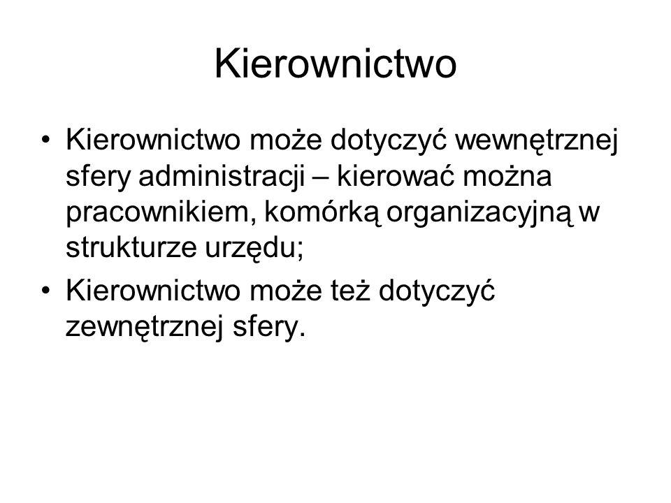 Kierownictwo Kierownictwo może dotyczyć wewnętrznej sfery administracji – kierować można pracownikiem, komórką organizacyjną w strukturze urzędu;