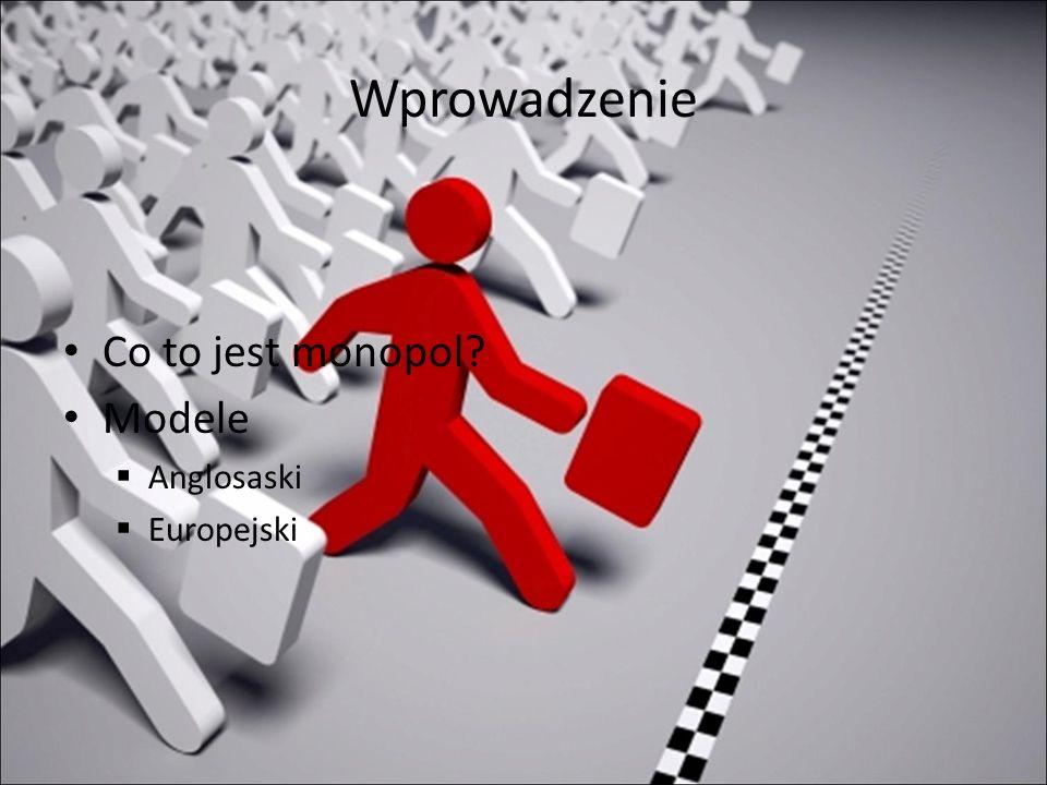 Wprowadzenie Co to jest monopol Modele Anglosaski Europejski
