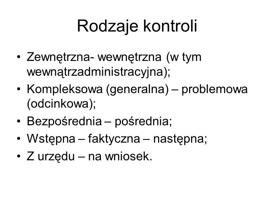 Rodzaje kontroli Zewnętrzna- wewnętrzna (w tym wewnątrzadministracyjna); Kompleksowa (generalna) – problemowa (odcinkowa);