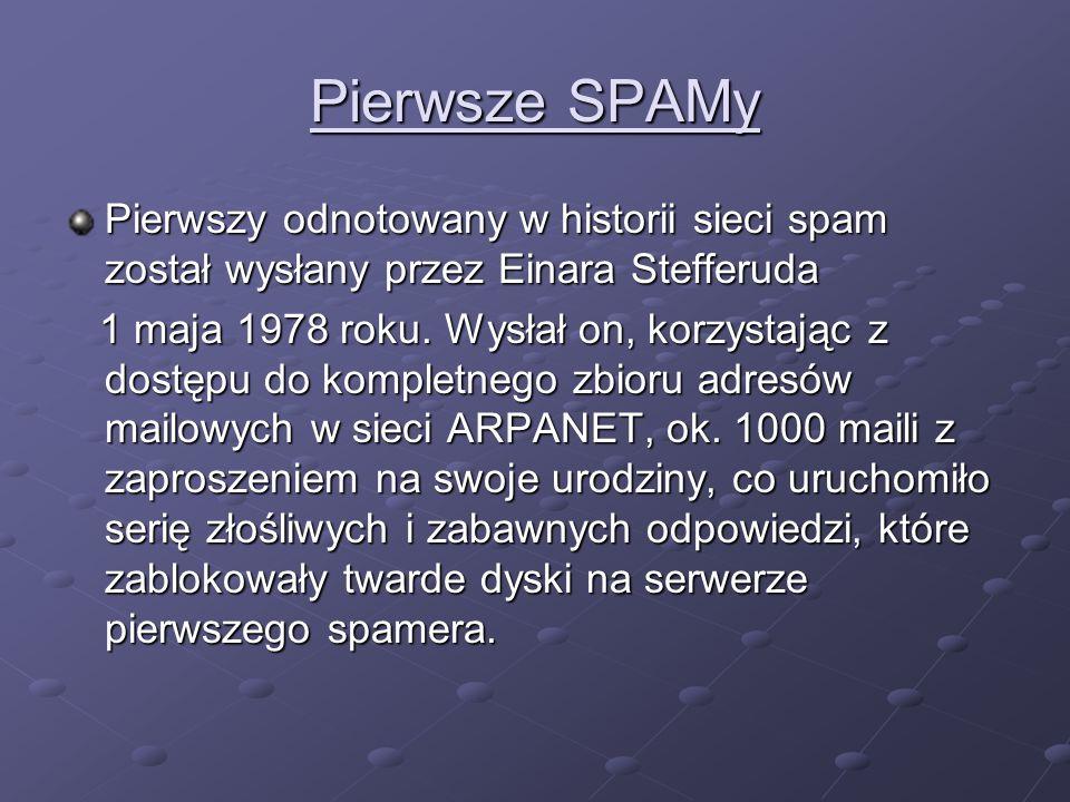 Pierwsze SPAMy Pierwszy odnotowany w historii sieci spam został wysłany przez Einara Stefferuda.