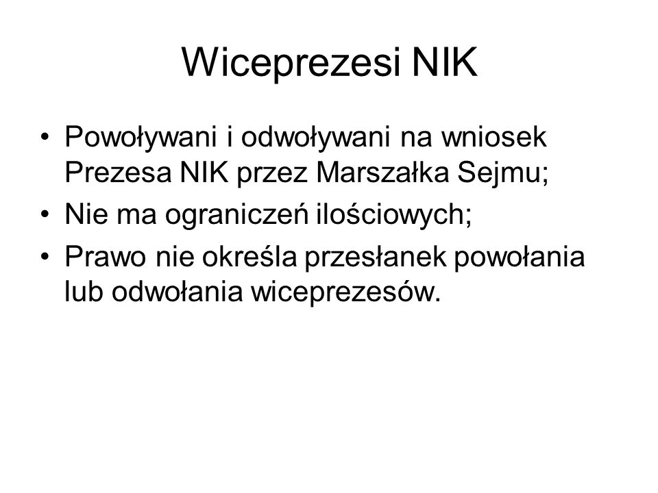 Wiceprezesi NIKPowoływani i odwoływani na wniosek Prezesa NIK przez Marszałka Sejmu; Nie ma ograniczeń ilościowych;