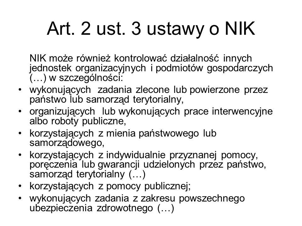 Art. 2 ust. 3 ustawy o NIK NIK może również kontrolować działalność innych jednostek organizacyjnych i podmiotów gospodarczych (…) w szczególności: