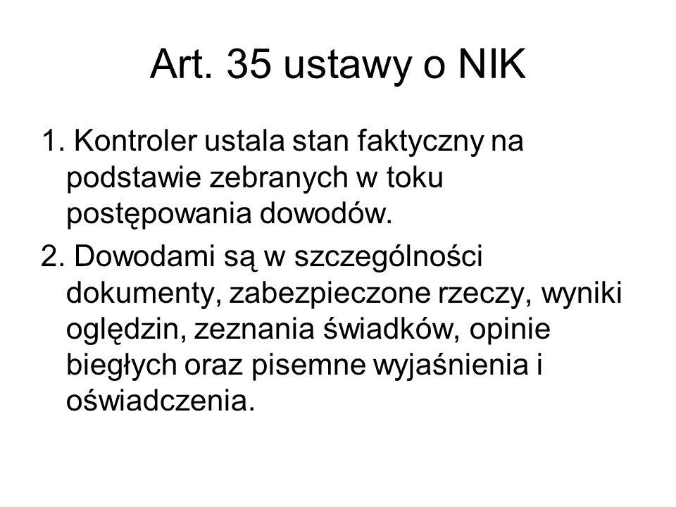 Art. 35 ustawy o NIK 1. Kontroler ustala stan faktyczny na podstawie zebranych w toku postępowania dowodów.