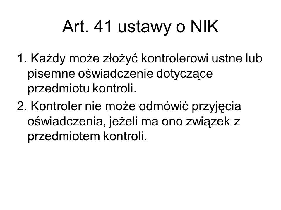 Art. 41 ustawy o NIK1. Każdy może złożyć kontrolerowi ustne lub pisemne oświadczenie dotyczące przedmiotu kontroli.