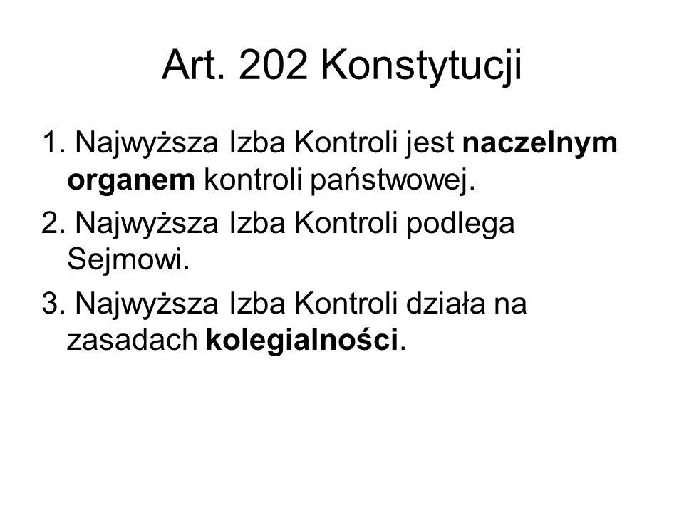 Art. 202 Konstytucji1. Najwyższa Izba Kontroli jest naczelnym organem kontroli państwowej. 2. Najwyższa Izba Kontroli podlega Sejmowi.