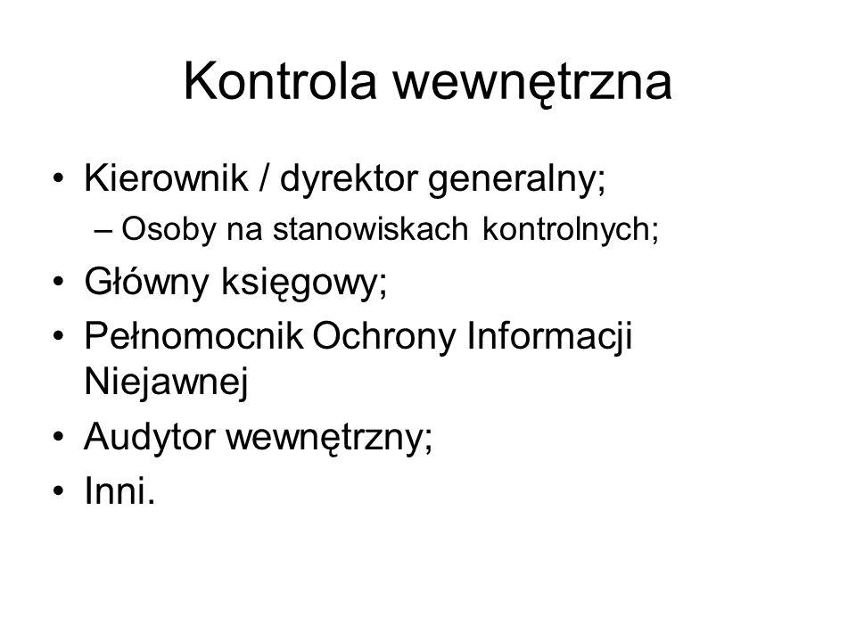 Kontrola wewnętrzna Kierownik / dyrektor generalny; Główny księgowy;