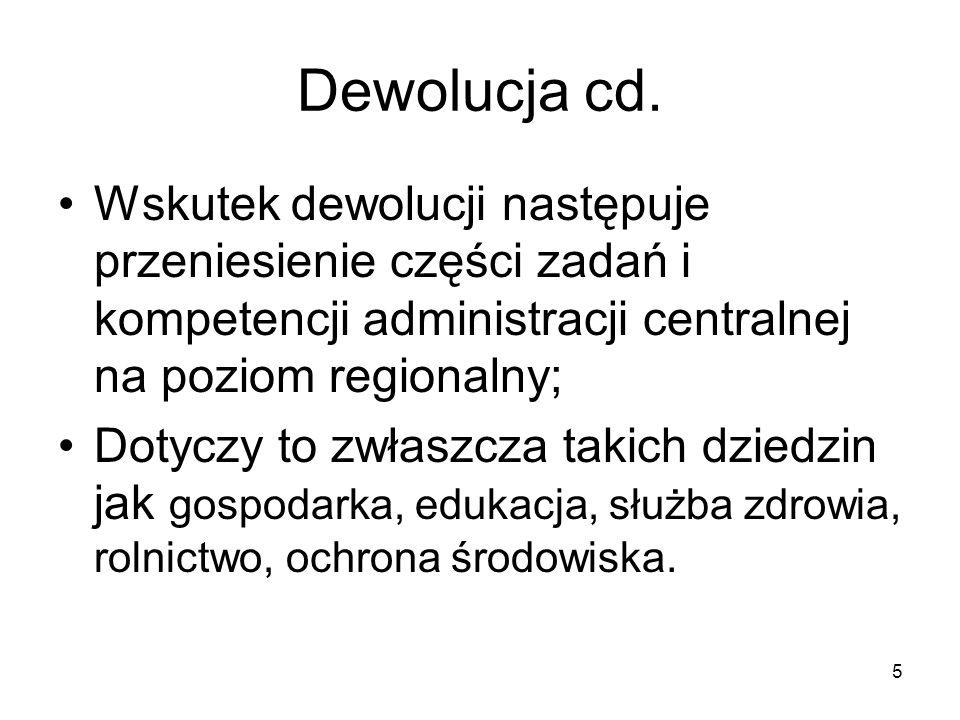 Dewolucja cd. Wskutek dewolucji następuje przeniesienie części zadań i kompetencji administracji centralnej na poziom regionalny;