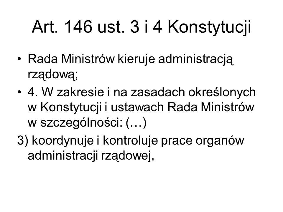 Art. 146 ust. 3 i 4 Konstytucji Rada Ministrów kieruje administracją rządową;