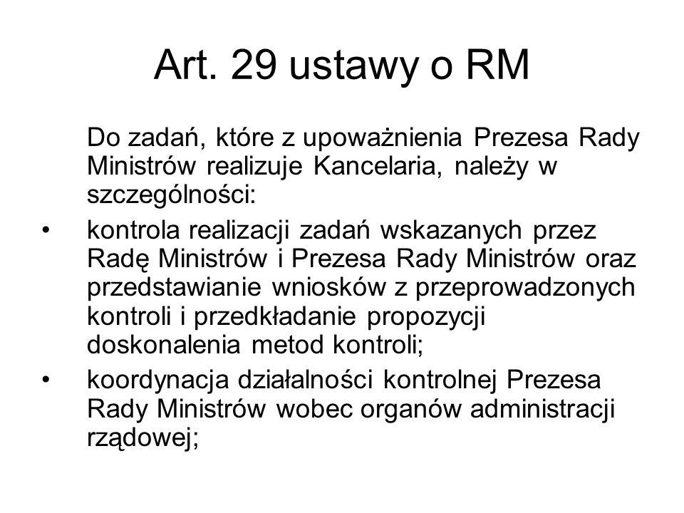 Art. 29 ustawy o RM Do zadań, które z upoważnienia Prezesa Rady Ministrów realizuje Kancelaria, należy w szczególności: