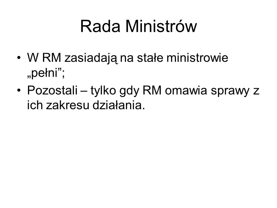 """Rada Ministrów W RM zasiadają na stałe ministrowie """"pełni ;"""
