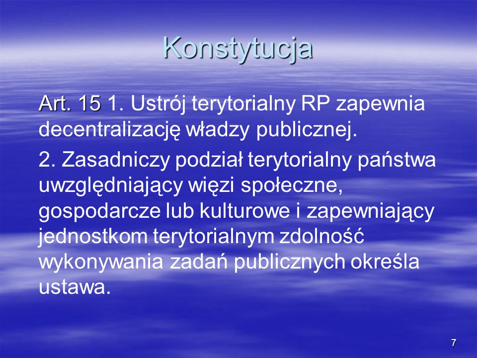 Konstytucja Art. 15 1. Ustrój terytorialny RP zapewnia decentralizację władzy publicznej.