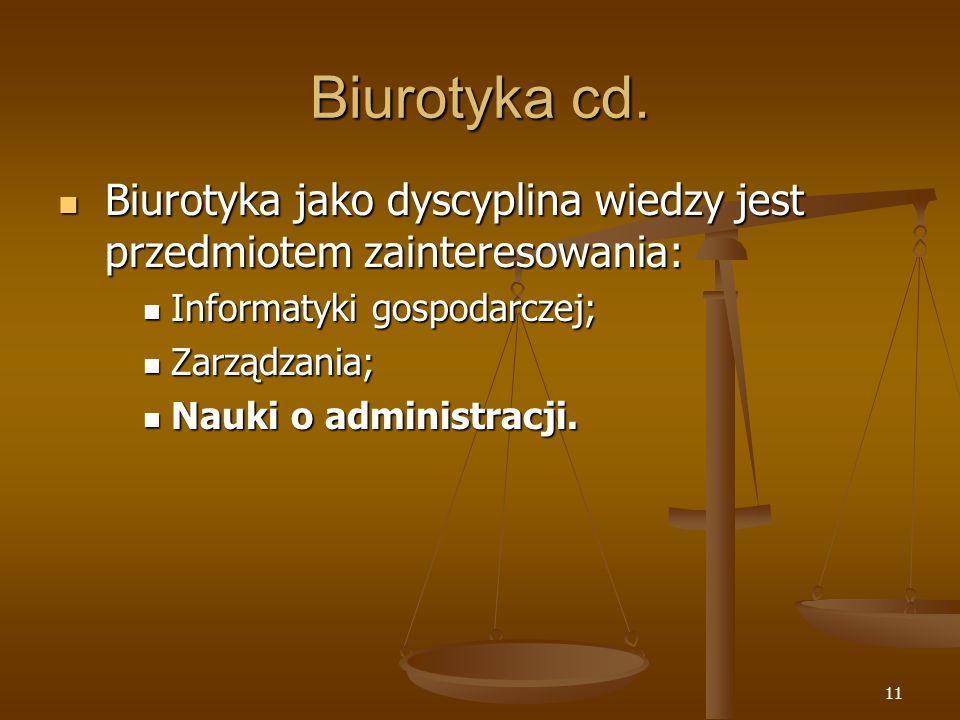 Biurotyka cd. Biurotyka jako dyscyplina wiedzy jest przedmiotem zainteresowania: Informatyki gospodarczej;