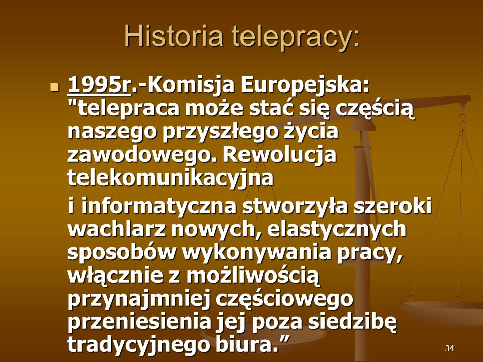 Historia telepracy: 1995r.-Komisja Europejska: telepraca może stać się częścią naszego przyszłego życia zawodowego. Rewolucja telekomunikacyjna.