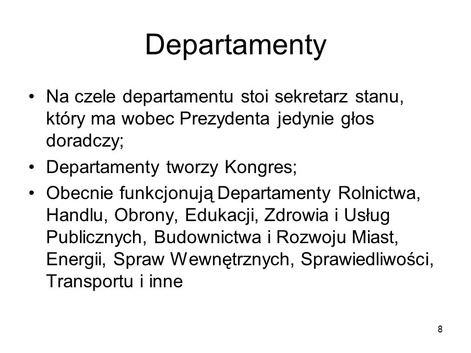 Departamenty Na czele departamentu stoi sekretarz stanu, który ma wobec Prezydenta jedynie głos doradczy;