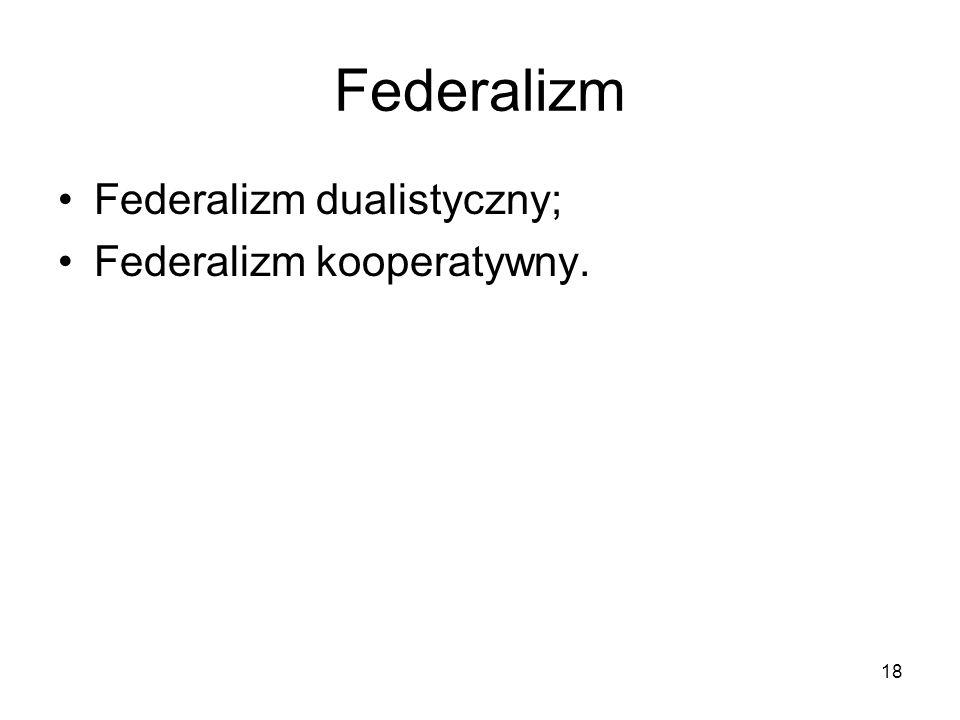 Federalizm Federalizm dualistyczny; Federalizm kooperatywny.