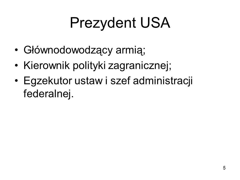 Prezydent USA Głównodowodzący armią; Kierownik polityki zagranicznej;