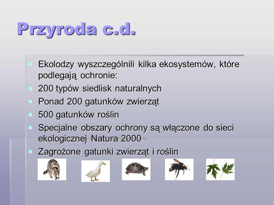 Przyroda c.d. Ekolodzy wyszczególnili kilka ekosystemów, które podlegają ochronie: 200 typów siedlisk naturalnych.