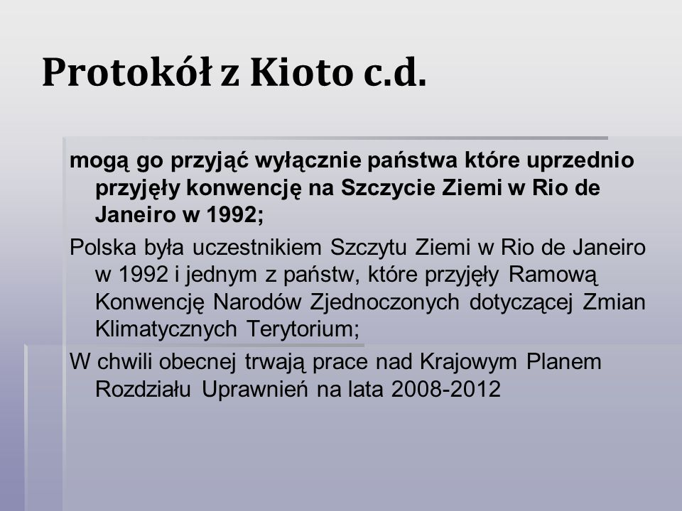 Protokół z Kioto c.d. mogą go przyjąć wyłącznie państwa które uprzednio przyjęły konwencję na Szczycie Ziemi w Rio de Janeiro w 1992;