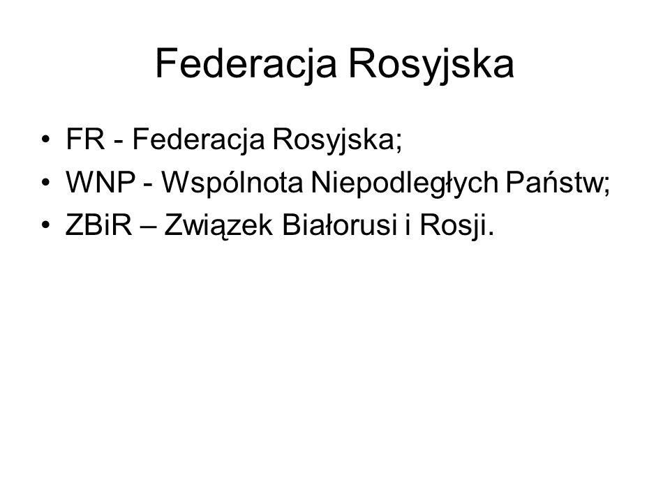 Federacja Rosyjska FR - Federacja Rosyjska;