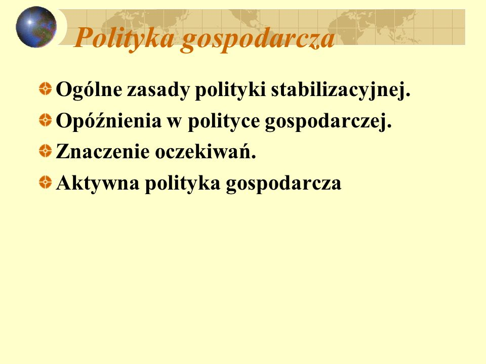 Polityka gospodarcza Ogólne zasady polityki stabilizacyjnej.
