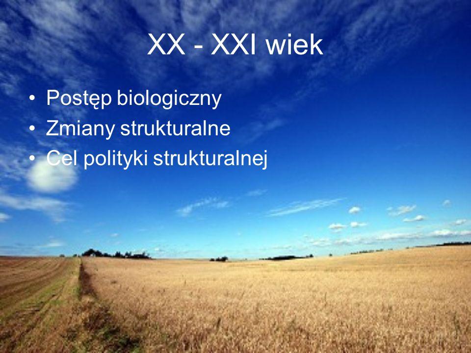 XX - XXI wiek Postęp biologiczny Zmiany strukturalne