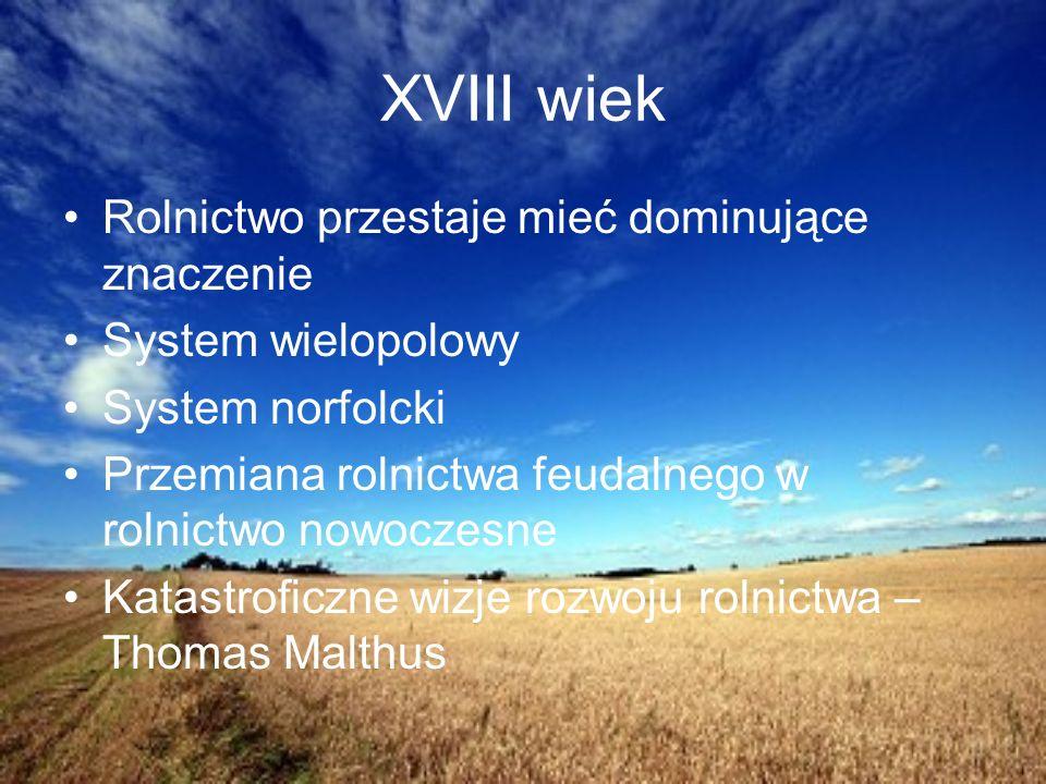 XVIII wiek Rolnictwo przestaje mieć dominujące znaczenie