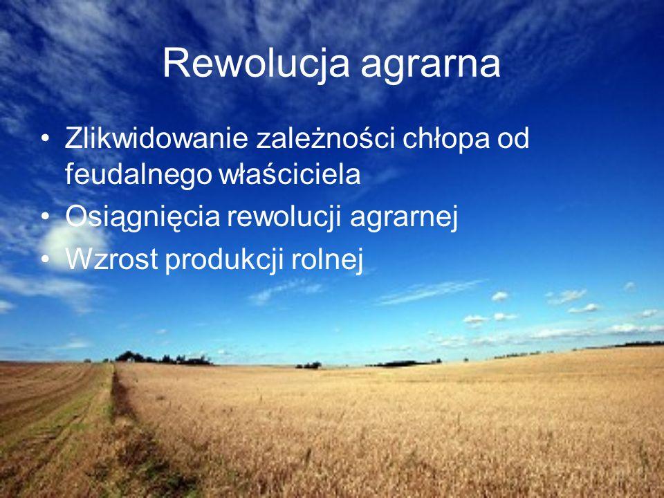 Rewolucja agrarna Zlikwidowanie zależności chłopa od feudalnego właściciela. Osiągnięcia rewolucji agrarnej.