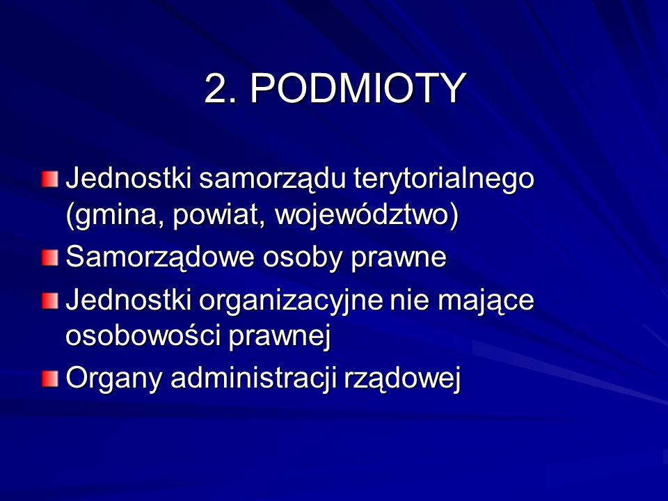 2. PODMIOTYJednostki samorządu terytorialnego (gmina, powiat, województwo) Samorządowe osoby prawne.