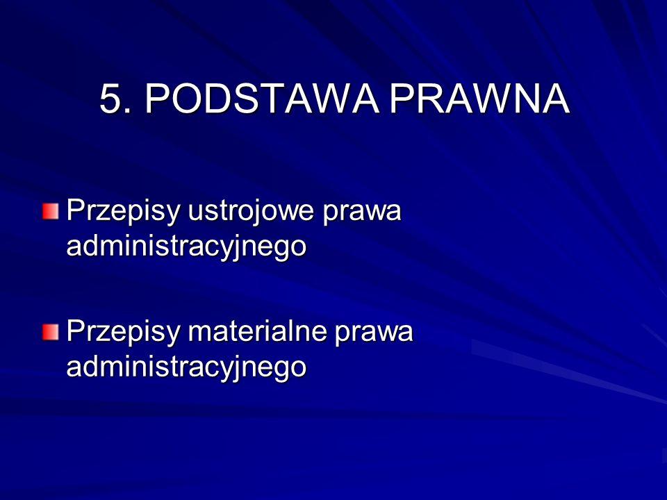 5. PODSTAWA PRAWNA Przepisy ustrojowe prawa administracyjnego
