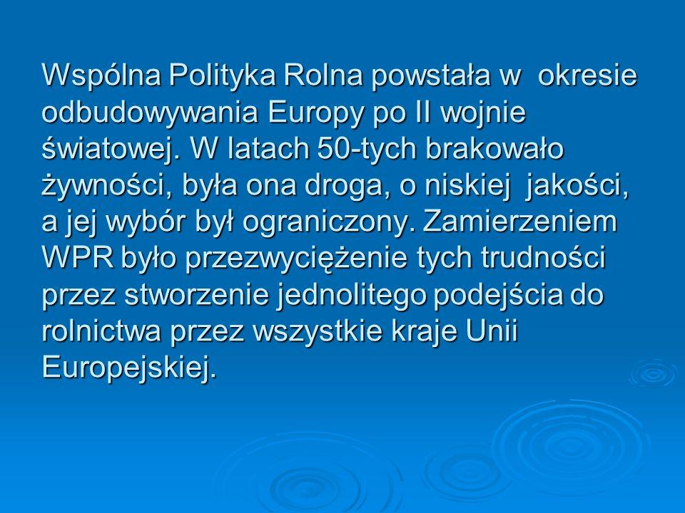 Wspólna Polityka Rolna powstała w okresie odbudowywania Europy po II wojnie światowej.