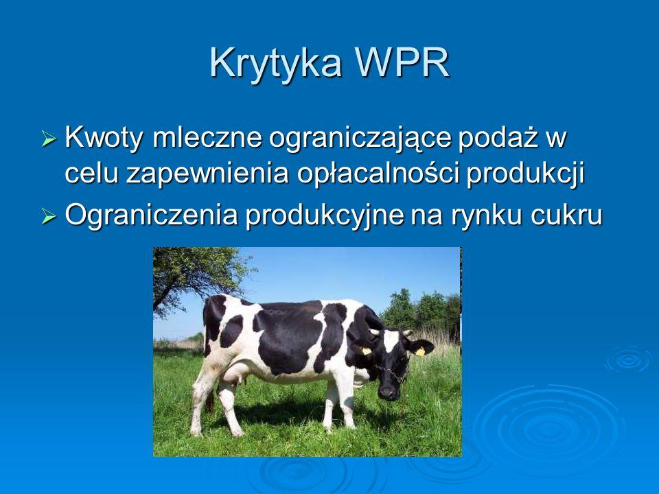 Krytyka WPR Kwoty mleczne ograniczające podaż w celu zapewnienia opłacalności produkcji.