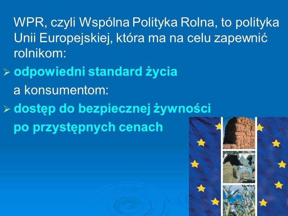 WPR, czyli Wspólna Polityka Rolna, to polityka Unii Europejskiej, która ma na celu zapewnić rolnikom: