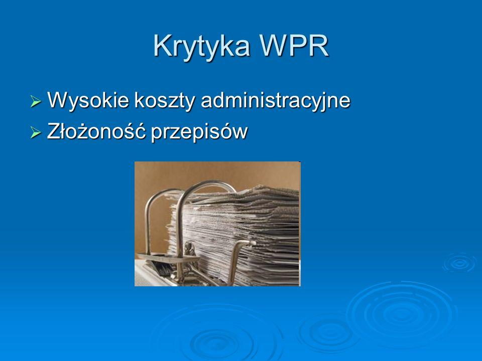 Krytyka WPR Wysokie koszty administracyjne Złożoność przepisów