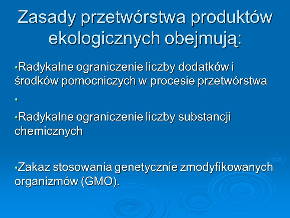 Zasady przetwórstwa produktów ekologicznych obejmują: