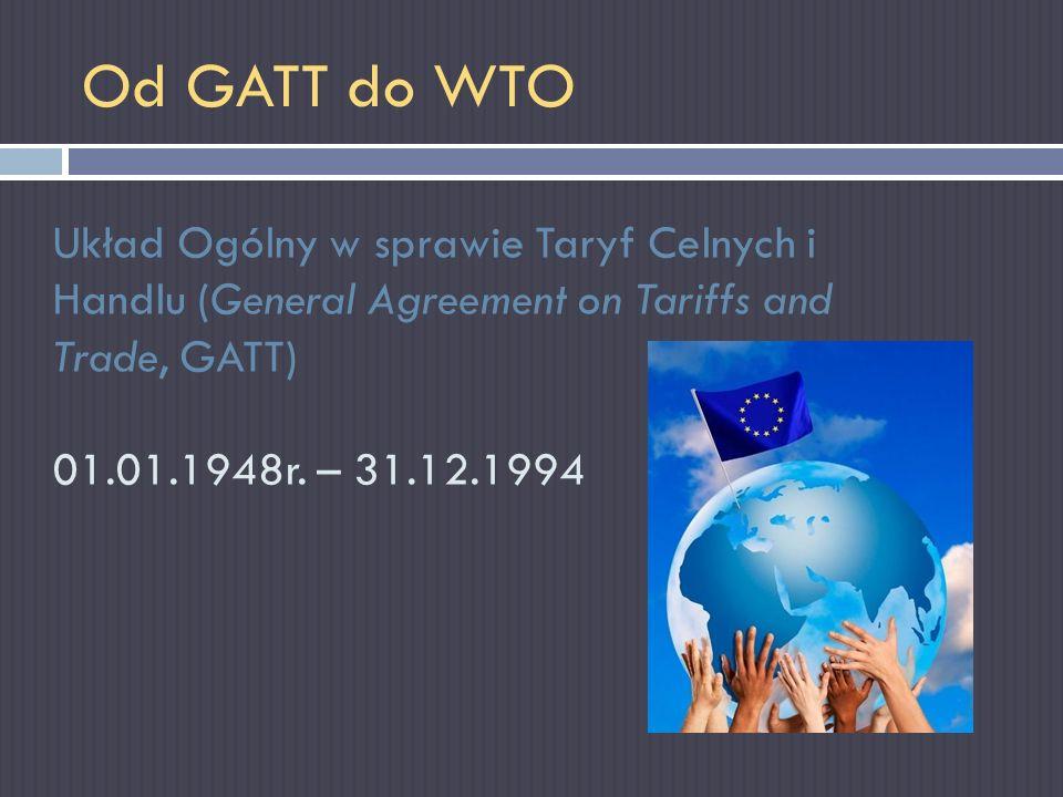 Od GATT do WTO Układ Ogólny w sprawie Taryf Celnych i
