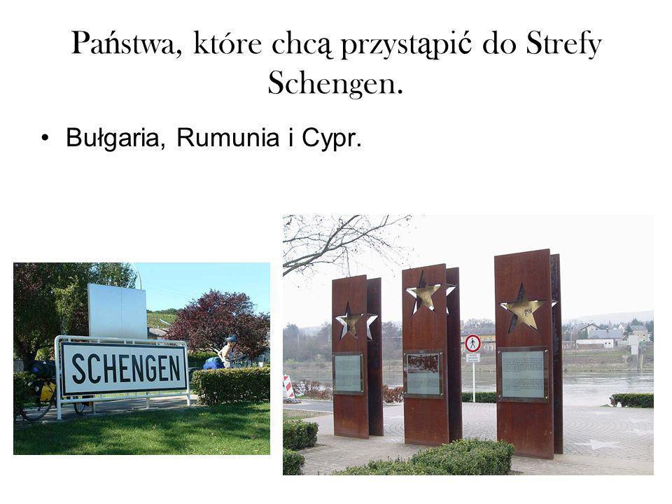 Państwa, które chcą przystąpić do Strefy Schengen.