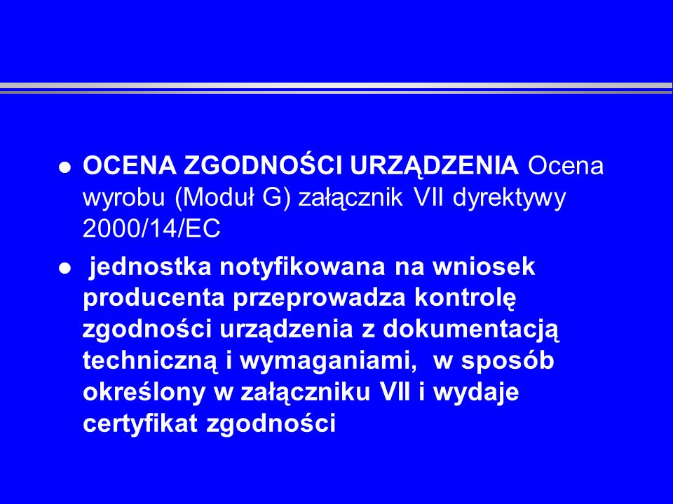OCENA ZGODNOŚCI URZĄDZENIA Ocena wyrobu (Moduł G) załącznik VII dyrektywy 2000/14/EC