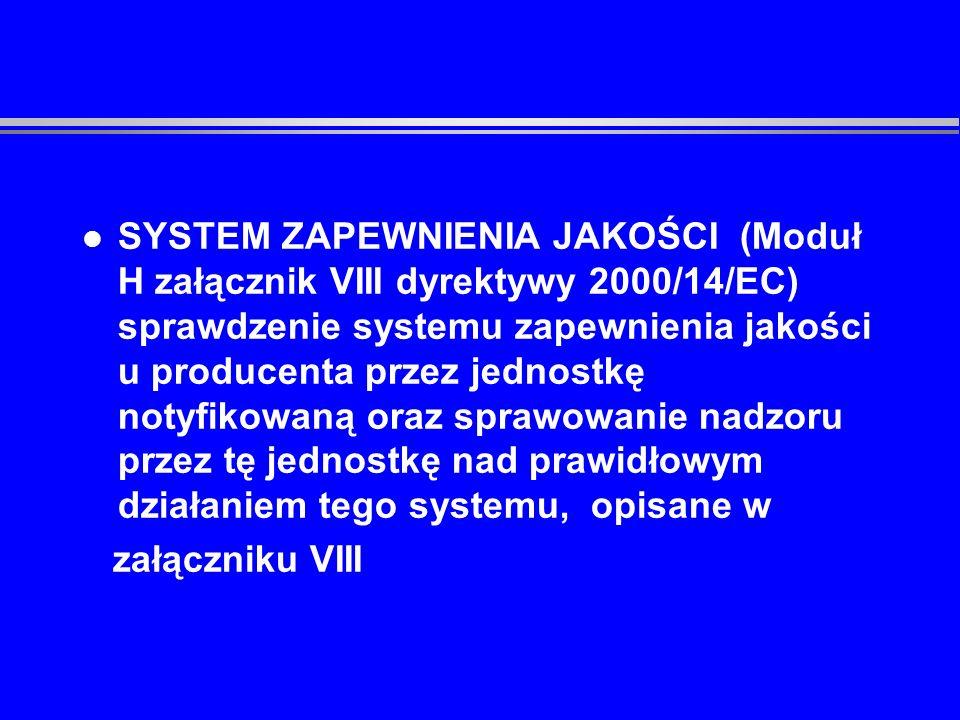 SYSTEM ZAPEWNIENIA JAKOŚCI (Moduł H załącznik VIII dyrektywy 2000/14/EC) sprawdzenie systemu zapewnienia jakości u producenta przez jednostkę notyfikowaną oraz sprawowanie nadzoru przez tę jednostkę nad prawidłowym działaniem tego systemu, opisane w
